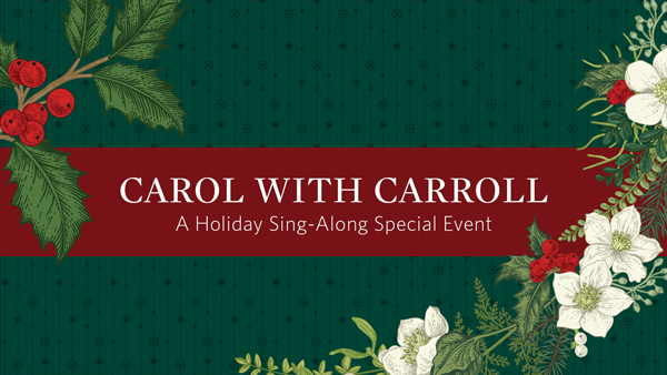 Carol With Carroll | A Holiday Sing-along